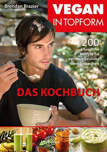 Vegan in Topform - Das Kochbuch- E-Book: 200 pflanzliche Rezepte für optimale Leistung und Gesundheit
